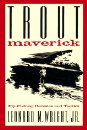Image for Trout Maverick: Fly-Fishing Heresies and Tactics