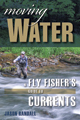 Image for Moving Water, A Fly Fisher's Guide to Currents;