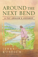 Image for Around the Next Bend; A Fly Angler's Journey