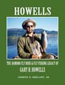 Image for Howells: The Bamboo Fly Rods & Fly Fishing Legacy of Gary H. Howells