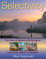 Image for Selectivity: The Theory & Method of Fly Fishing for Fussy Trout, Salmon, & Steelhead