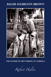Image for Bache Hamilton Brown: The Father of Spin Fishing in America
