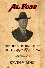 Image for Al Foss: The Life & Fishing Lures of the Pork Rind King