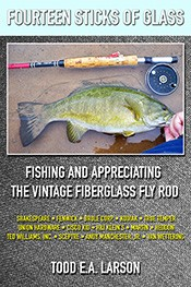 Image for Fourteen Sticks of Glass; Fishing and Appreciating the Vintage Fiberglass Fly Rod
