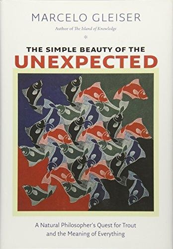 Image for The Simple Beauty of the Unexpected: A Natural Philosopher's Quest for Trout and the Meaning of Everything
