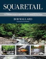 Image for Squaretail: The Definitive Guide to Brook Trout and Where to find Them