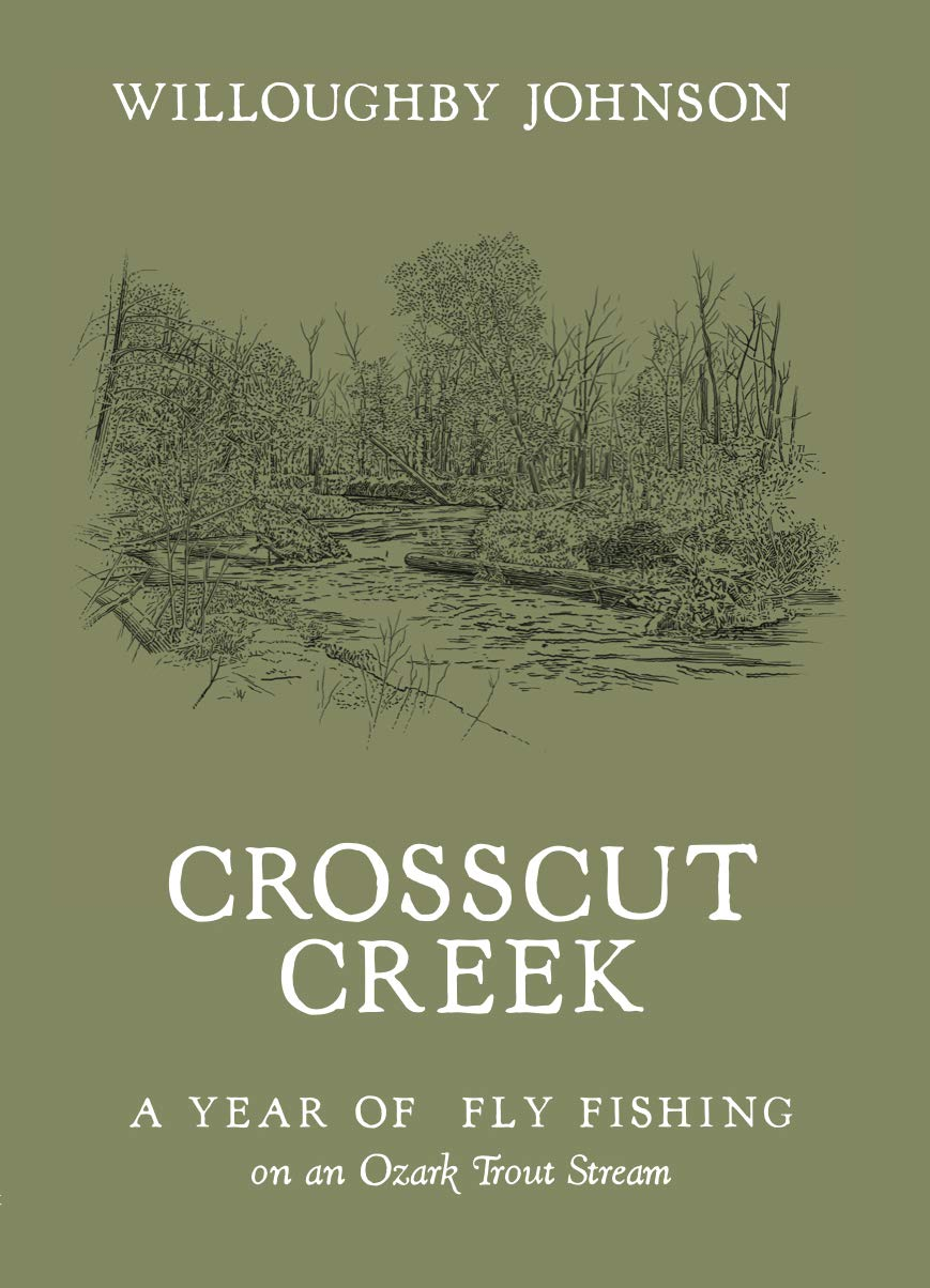 Image for Crosscut Creek; A Year of Fly Fishing on an Ozark Trout Stream
