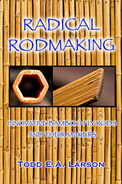 Image for Radical Rodmaking: Innovative Bamboo Fly Rods & Their Makers