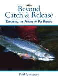 Beyond Catch & Release: Exploring the Future of Fly Fishing, Guernsey, Paul